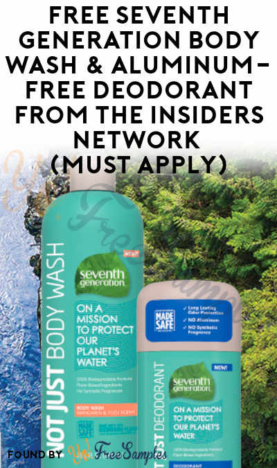FREE Seventh Generation Body Wash & Aluminum-Free Deodorant From The Insiders Network (Must Apply)
