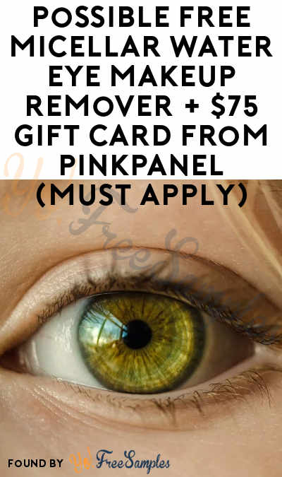Possible FREE Micellar Water Eye Makeup Remover + $75 Gift Card From PinkPanel (Must Apply)