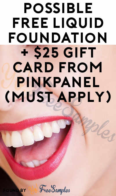 Possible FREE Liquid Foundation + $25 Gift Card From PinkPanel (Must Apply)