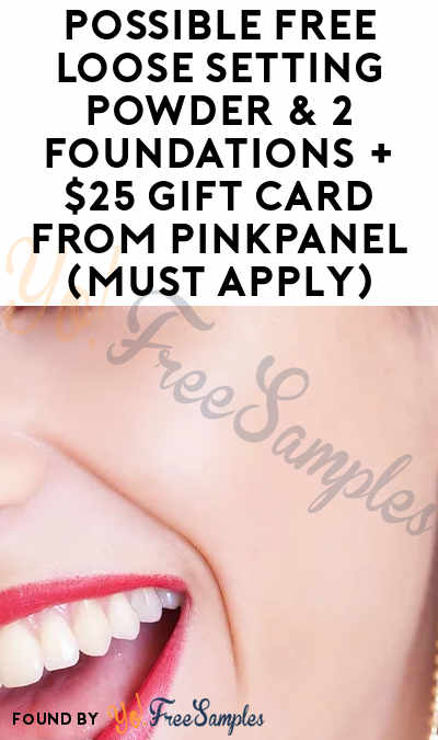 Possible FREE Loose Setting Powder & 2 Foundations + $25 Gift Card From PinkPanel (Must Apply)