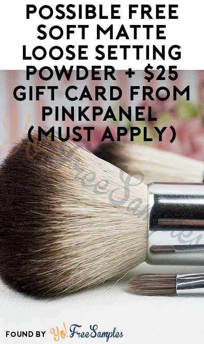 Possible FREE Soft Matte Loose Setting Powder + $25 Gift Card From PinkPanel (Must Apply)