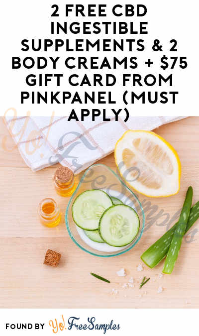 2 FREE CBD Ingestible Supplements & 2 Body Creams + $75 Gift Card From PinkPanel (Must Apply)
