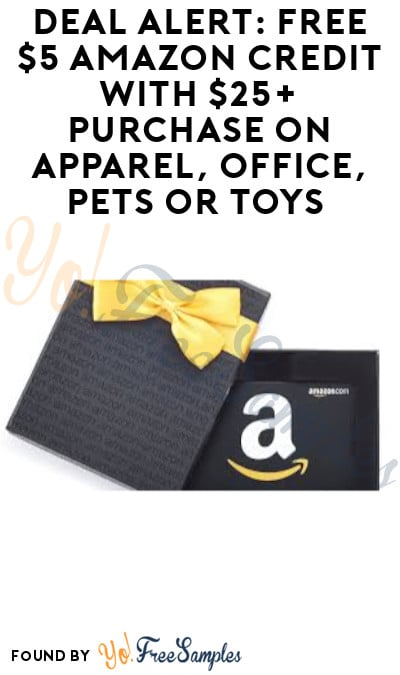 DEAL ALERT: FREE $5 Amazon Credit with $25+ Purchase on Apparel, Office, Pets or Toys (Select Accounts)