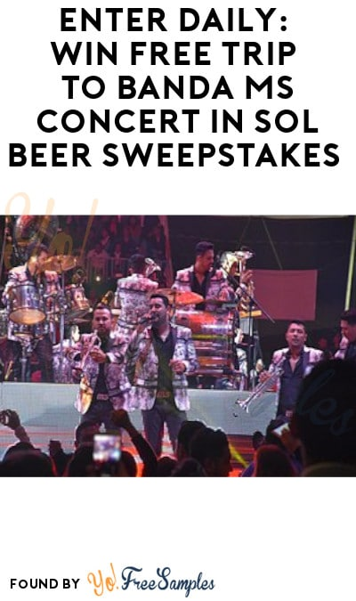 Enter Daily: Win FREE Trip to Banda MS Concert in Sol Beer Sweepstakes (Ages 21 & Older Only + Select States)