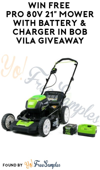 Win FREE Pro 80V 21″ Mower with Battery & Charger in Bob Vila Giveaway