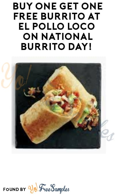Buy One Get One FREE Burrito at El Pollo Loco on National Burrito Day! (Coupon Required)