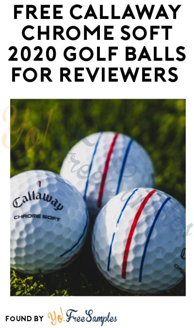 FREE Callaway Chrome Soft 2020 Golf Balls for Reviewers (Must Apply)