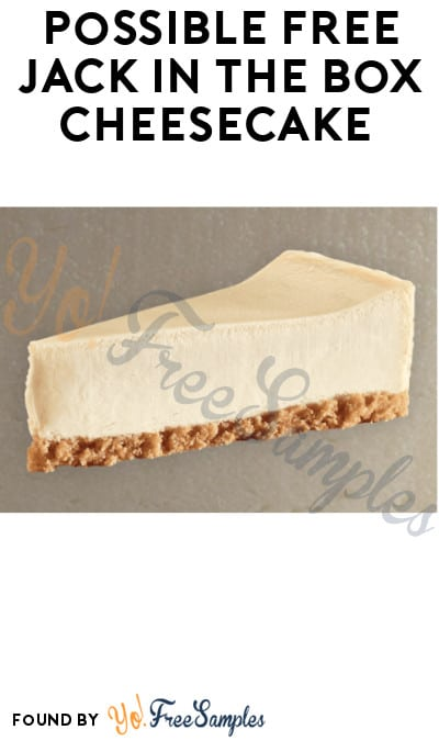 Possible FREE Jack in The Box Cheesecake (App Required)
