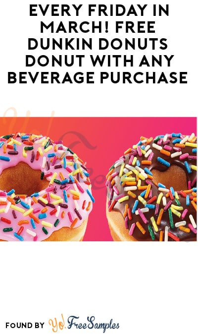 Every Friday in March! FREE Dunkin' Donuts Donut with Any Beverage Purchase (DD Perks Required)