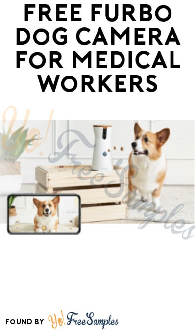 FREE Furbo Dog Camera for Medical Workers (NPI Required)