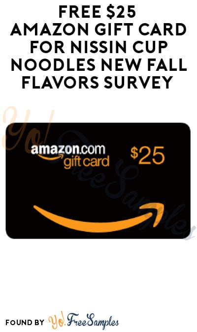 FREE $25 Amazon Gift Card for Nissin Cup Noodles New Fall Flavors Survey (Must Apply)