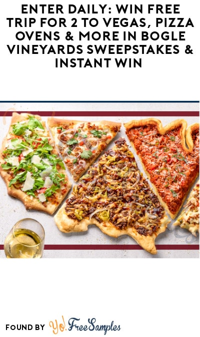 Enter Daily: Win FREE Trip for 2 to Vegas, Pizza Ovens & More in Bogle Vineyards Sweepstakes & Instant Win (Ages 21 & Older Only)