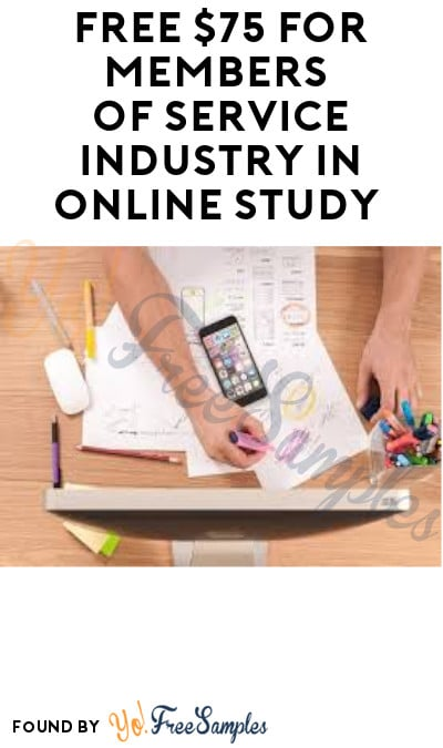 FREE $75 for Members of Service Industry in Online Study (Must Apply)