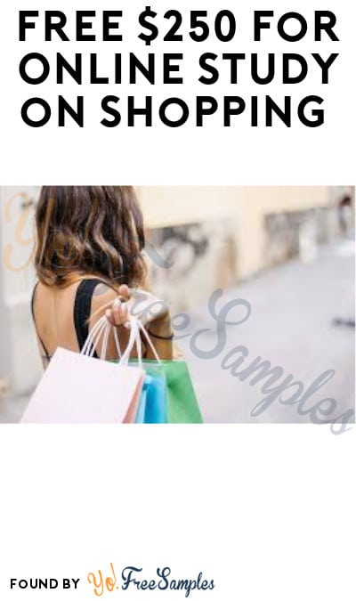 FREE $250 for Online Study on Shopping (Must Apply)