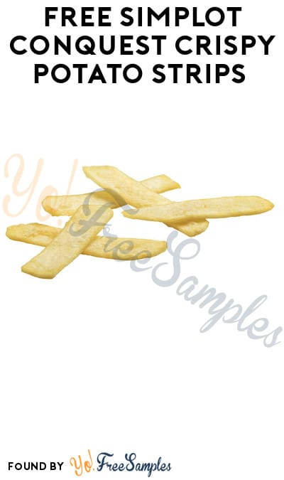 FREE Simplot Conquest Crispy Potato Strips (Food Service Only)