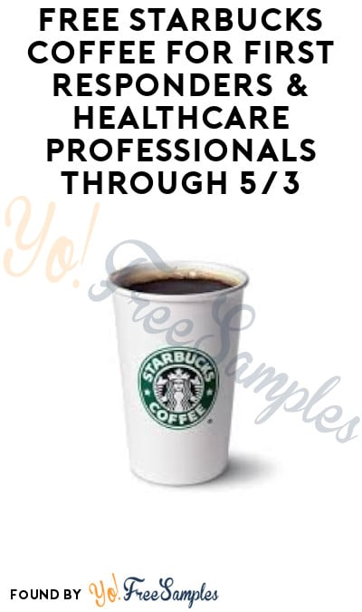 Extended 5/31! FREE Starbucks Coffee for First Responders & Healthcare Professionals