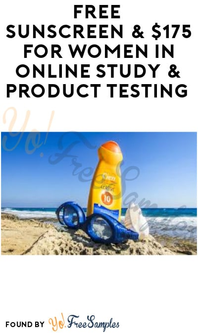 FREE Sunscreen & $175 for Women in Online Study & Product Testing (Must Apply + Females Only)