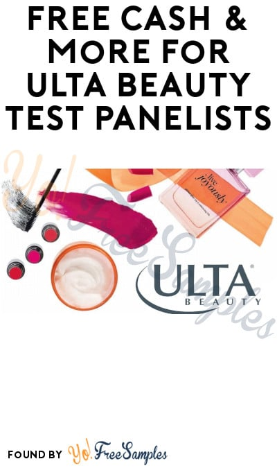 FREE Beauty Products, Cash & More for Ulta Beauty Test Panelists (Must Apply)