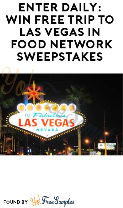 Enter Daily: Win FREE Trip to Las Vegas in Food Network Sweepstakes (Ages 21 & Older Only)