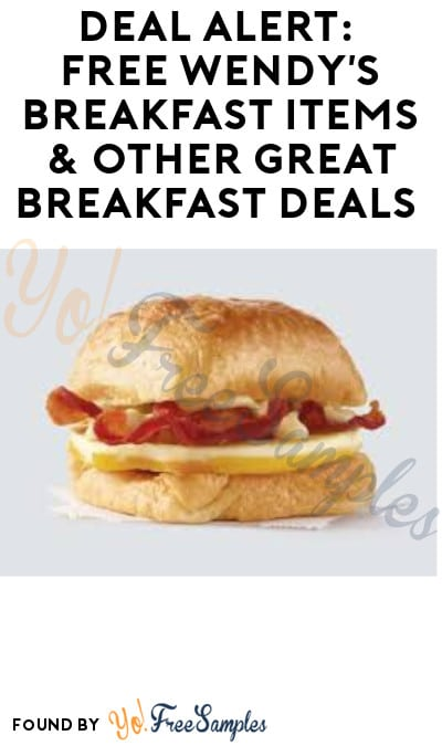 DEAL ALERT: FREE Wendy's Breakfast Items & Other Great Breakfast Offers (App Required)
