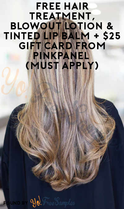 FREE Hair Treatment, Blowout Lotion & Tinted Lip Balm + $25 Gift Card From PinkPanel (Must Apply)