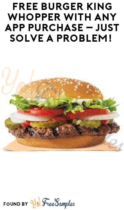 FREE Burger King Whopper with Any App Purchase – Just Solve a Problem!