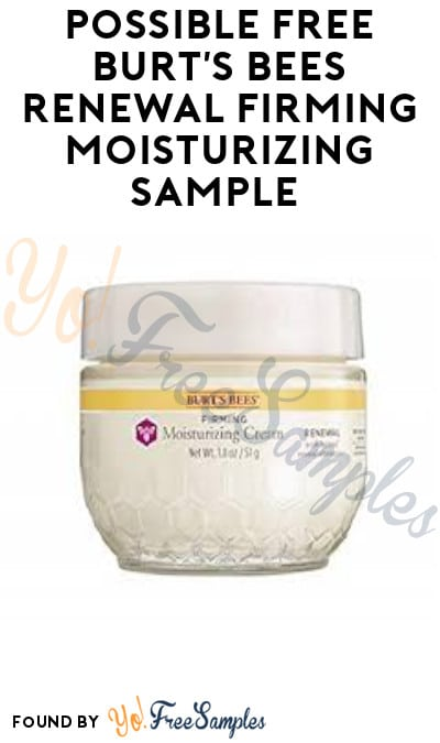 Possible FREE Burt's Bees Renewal Firming Moisturizing Sample (Facebook Required)