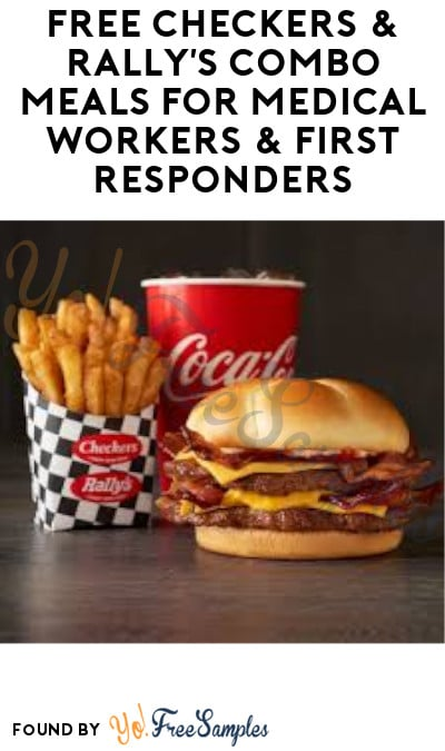 FREE Checkers & Rally's Combo Meals for Medical Workers & First Responders
