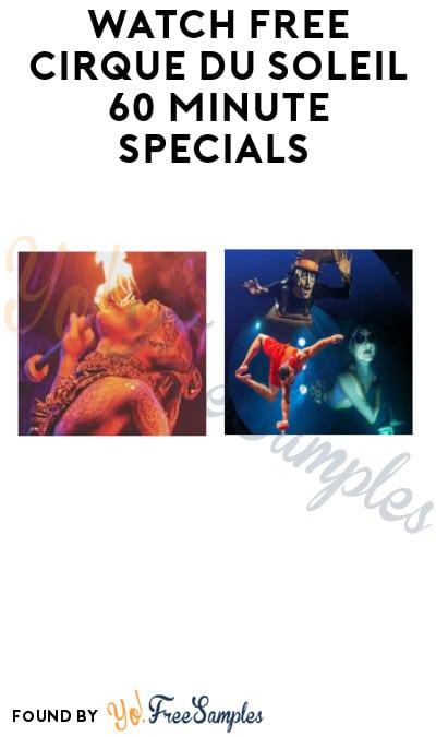 FREE Cirque du Soleil 60 Minute Specials