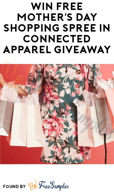 Win FREE Mother's Day Shopping Spree in Connected Apparel Giveaway