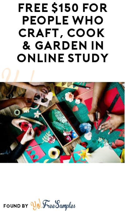 FREE $150 for People Who Craft, Cook & Garden in Online Study (Must Apply)