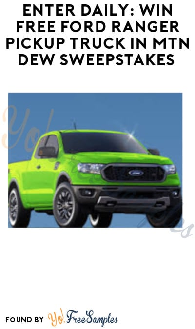 Enter Daily: Win FREE Ford Ranger Pickup Truck in Mtn Dew Sweepstakes (Select States Only)