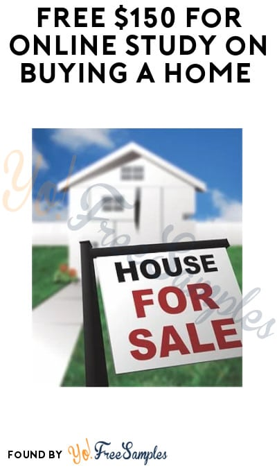 FREE $150 for Online Study on Buying a Home (Must Apply)