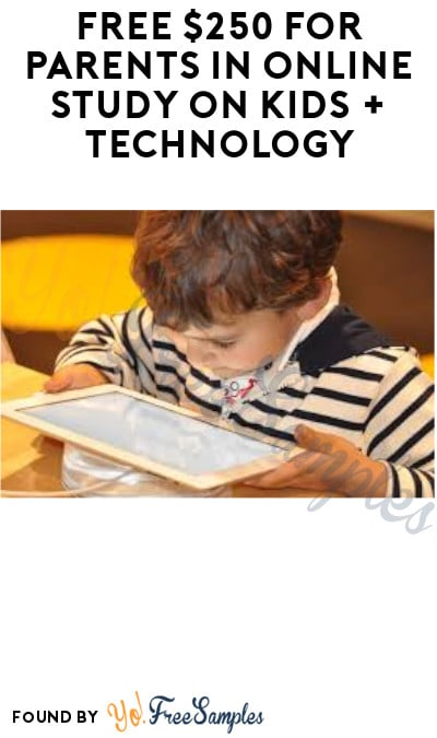 FREE $250 for Parents in Online Study on Kids + Technology (Must Apply)