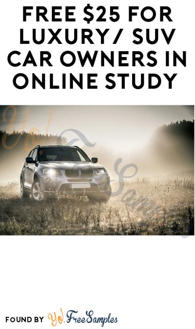 FREE $25 for Luxury/SUV Car Owners in Online Study (Must Apply)