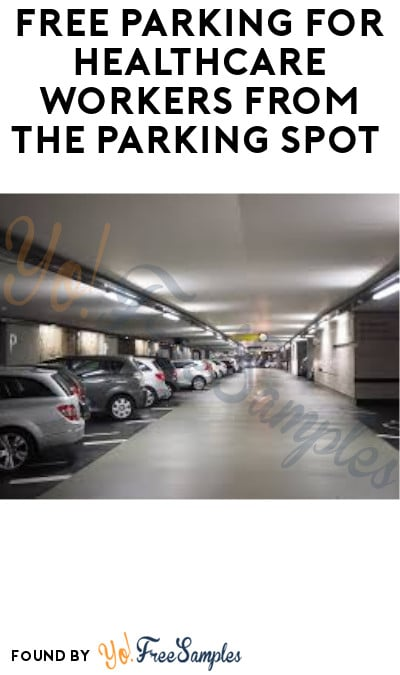 FREE Parking for Healthcare Workers from The Parking Spot (App/ Registration Required)