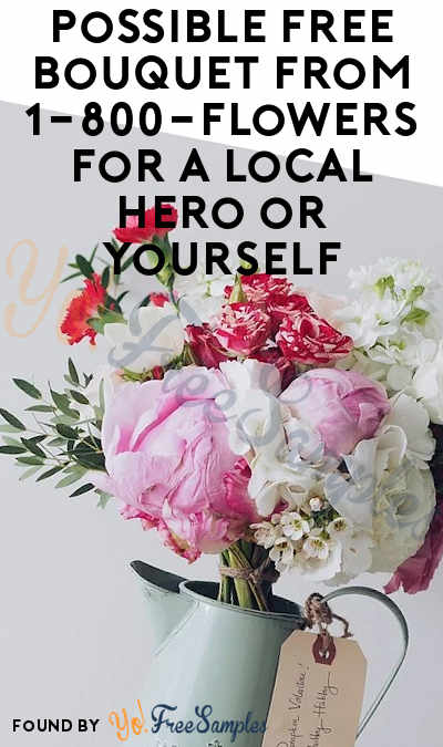 Possible FREE Bouquet From 1-800-Flowers For A Local Hero or Yourself