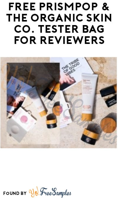 FREE PrismPop & The Organic Skin Co. Tester Bag for Reviewers (Must Apply)