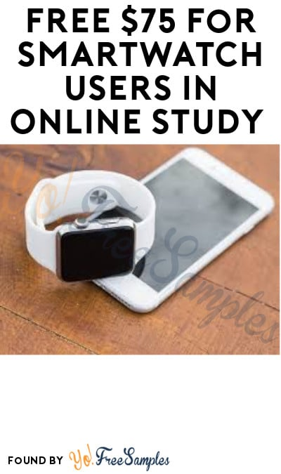 FREE $75 for Smartwatch Users in Online Study (Must Apply)