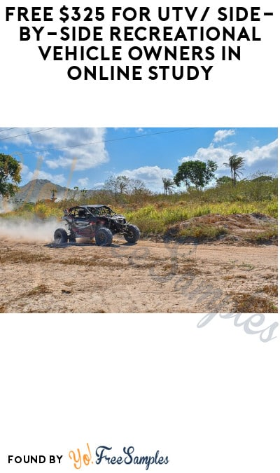FREE $325 for UTV/ Side-by-Side Recreational Vehicle Owners in Online Study (Must apply)