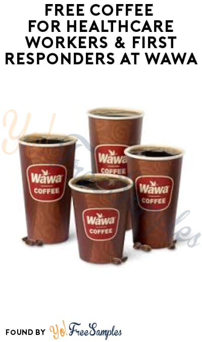 FREE Coffee for Healthcare Workers & First Responders at Wawa
