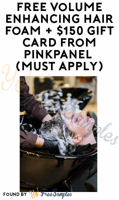 FREE Volume Enhancing Hair Foam + $150 Gift Card From PinkPanel (Must Apply)