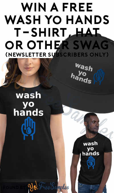 Win A FREE Wash Yo Hands T-Shirt, Hat or Other Swag (Newsletter Subscribers Only)