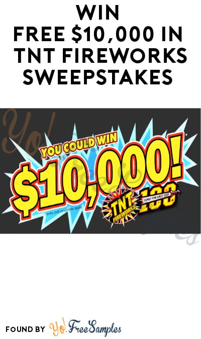 Win FREE $10,000 in TNT Fireworks Sweepstakes