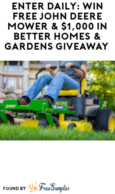 Enter Daily: Win FREE John Deere Mower & $1,000 in Better Homes & Gardens Giveaway (Ages 21 & Older Only)