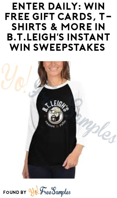 Enter Daily: Win FREE Gift Cards, T-Shirts & More in B.T.Leigh's Instant Win Sweepstakes