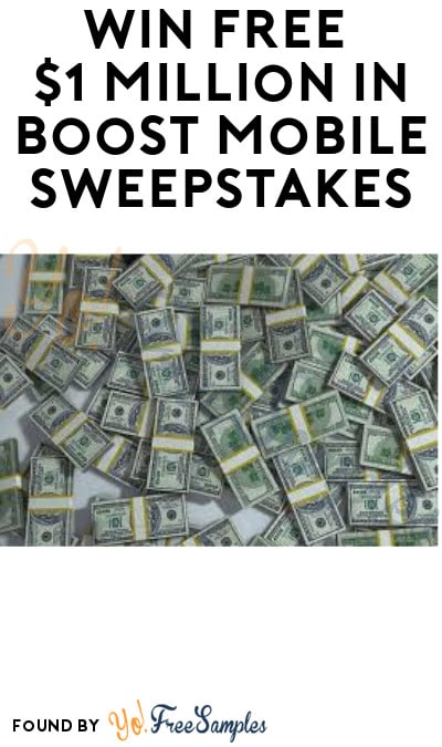 Win FREE $1 Million in Boost Mobile Sweepstakes