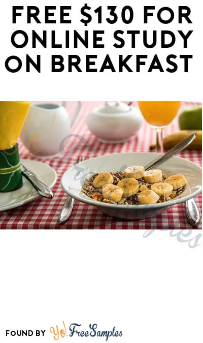 FREE $130 for Online Study on Breakfast (Must Apply)