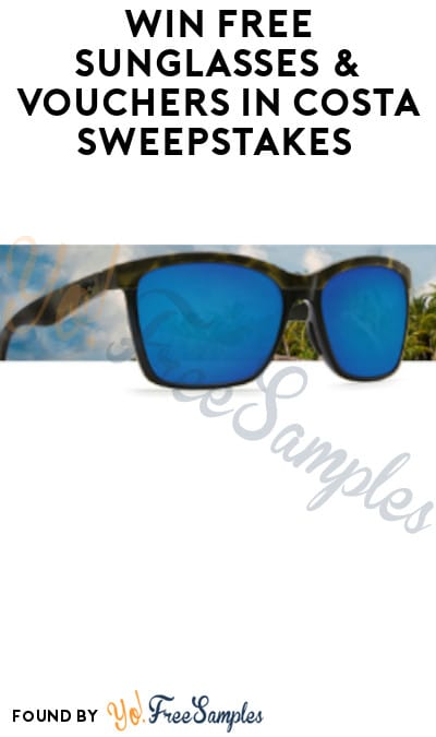 Win FREE Sunglasses & Vouchers in Costa Sweepstakes (Email Opt-In Required)