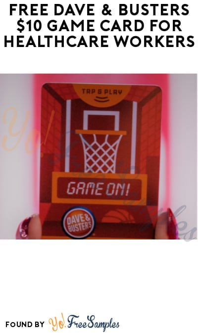 FREE Dave & Busters $10 Game Card for Healthcare Workers